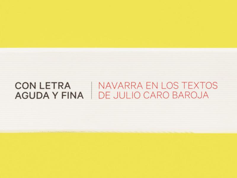 «Con letra aguda y fina, Navarra en los textos de Julio Caro Baroja»